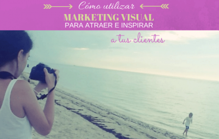 Cómo utilizar Marketing Visual para atraer e inspirar a tus clientes